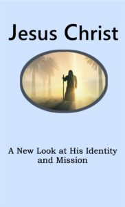 Jesus Christ - A New Look at His Identity and Mission